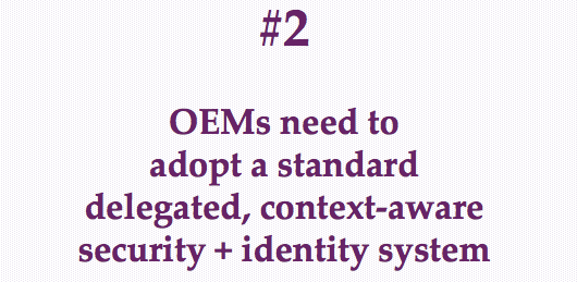 OEMs need to adopt a standard delegated, context-aware security + identity system